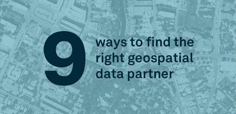 9 Ways to Find the Right Geospatial Data Partner